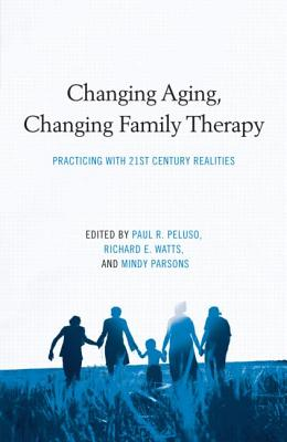 Changing Aging, Changing Family Therapy By Peluso, Paul R./ Watts, Richard E./ Parsons, Mindy (EDT)